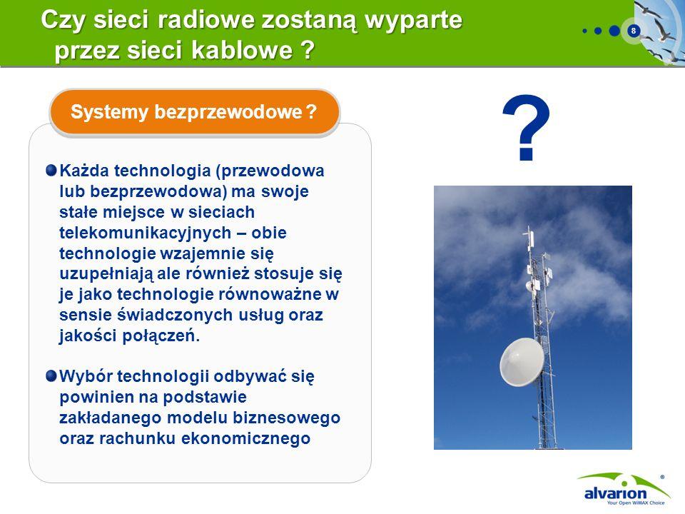8 Czy sieci radiowe zostaną wyparte przez sieci kablowe ? Każda technologia (przewodowa lub bezprzewodowa) ma swoje stałe miejsce w sieciach telekomun