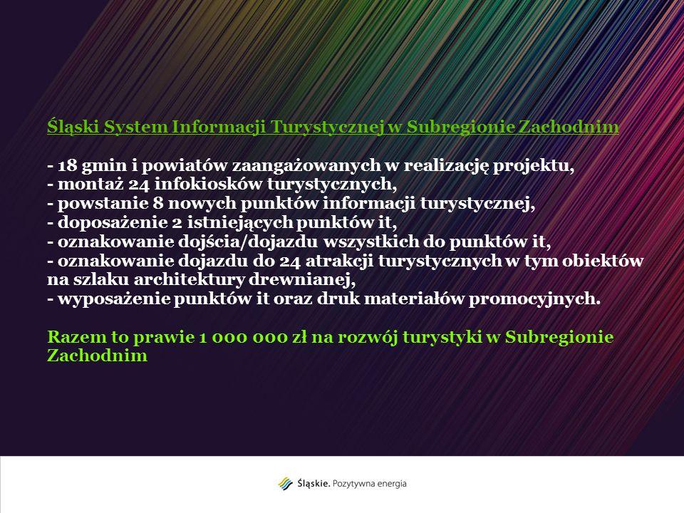 Śląski System Informacji Turystycznej w Subregionie Zachodnim - 18 gmin i powiatów zaangażowanych w realizację projektu, - montaż 24 infokiosków turys