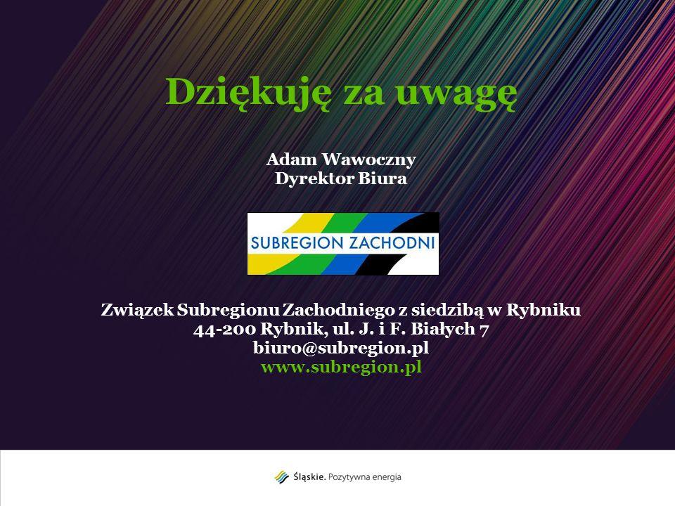 Dziękuję za uwagę Adam Wawoczny Dyrektor Biura Związek Subregionu Zachodniego z siedzibą w Rybniku 44-200 Rybnik, ul. J. i F. Białych 7 biuro@subregio