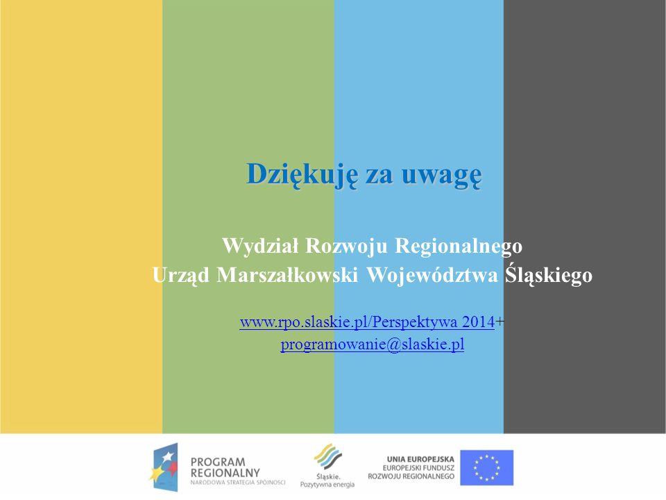 Dziękuję za uwagę Wydział Rozwoju Regionalnego Urząd Marszałkowski Województwa Śląskiego www.rpo.slaskie.pl/Perspektywa 2014www.rpo.slaskie.pl/Perspek