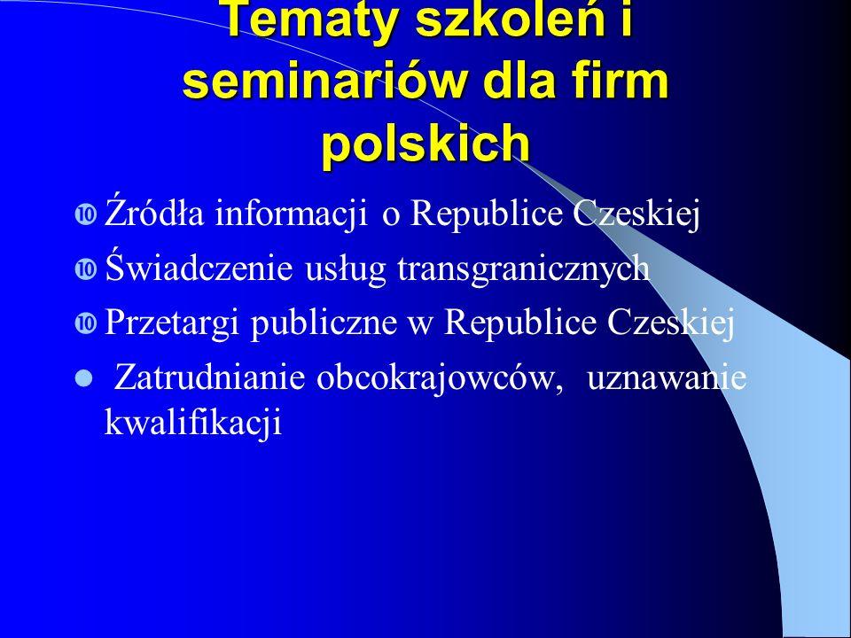 Tematy szkoleń i seminariów dla firm polskich Źródła informacji o Republice Czeskiej Świadczenie usług transgranicznych Przetargi publiczne w Republice Czeskiej Zatrudnianie obcokrajowców, uznawanie kwalifikacji
