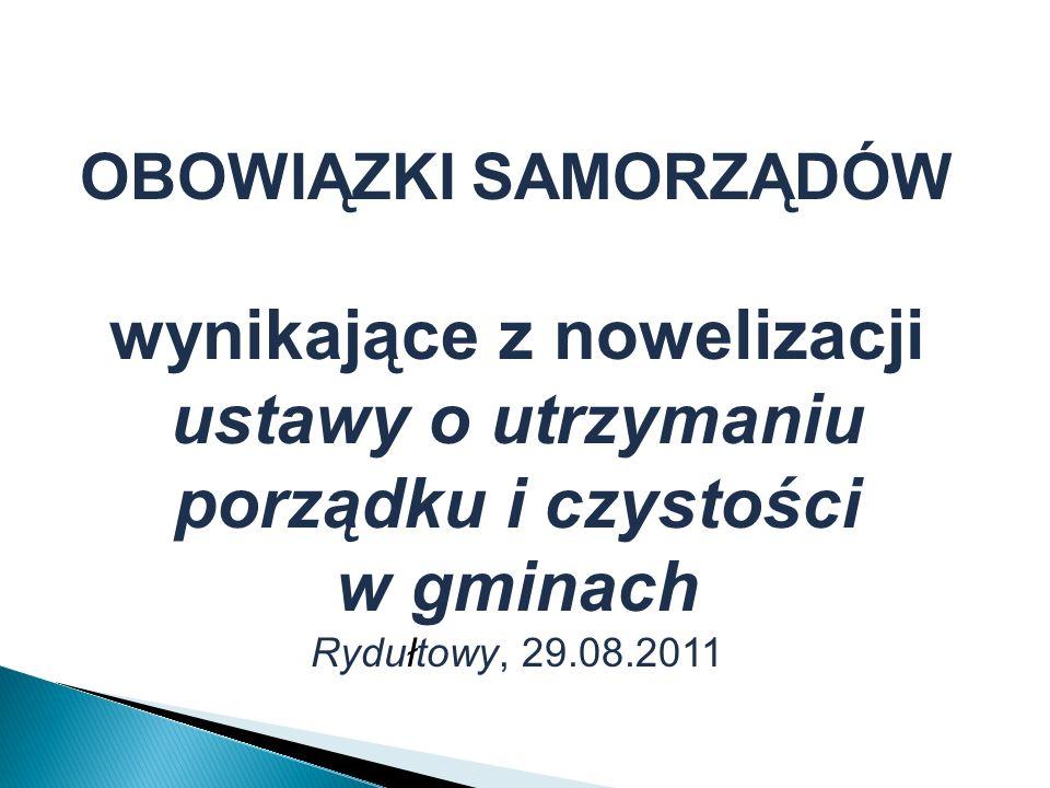OBOWIĄZKI SAMORZĄDÓW wynikające z nowelizacji ustawy o utrzymaniu porządku i czystości w gminach Rydułtowy, 29.08.2011