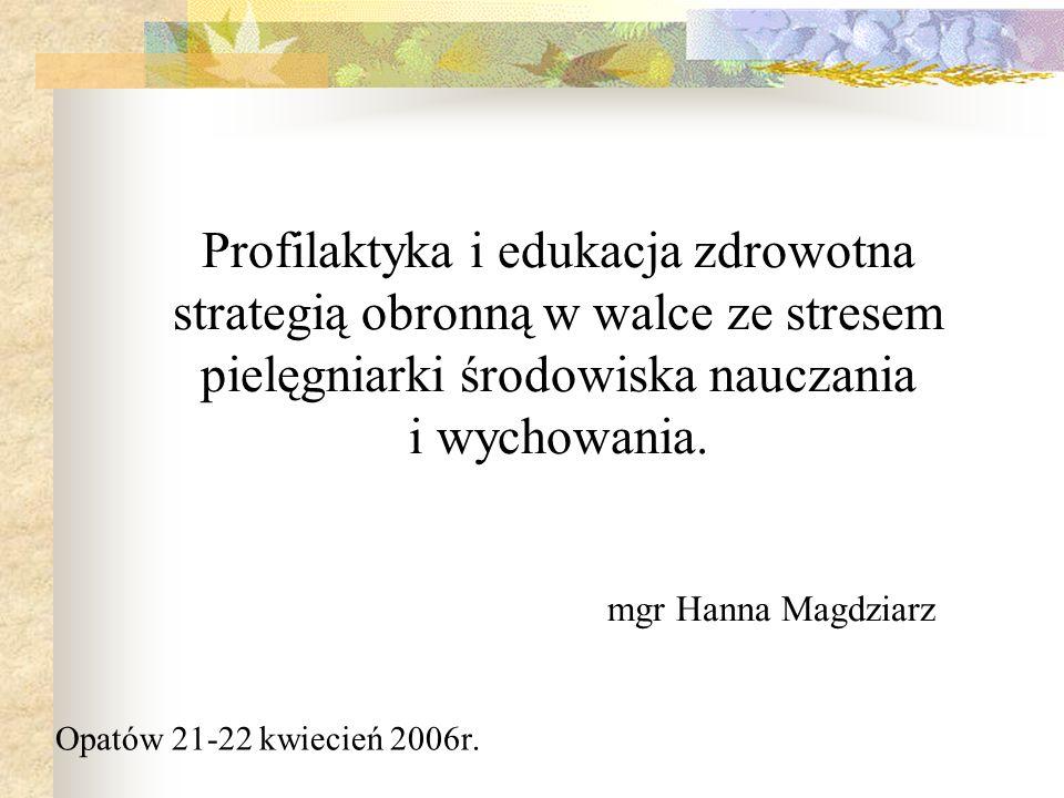 Opatów 21-22 kwiecień 2006r. Profilaktyka i edukacja zdrowotna strategią obronną w walce ze stresem pielęgniarki środowiska nauczania i wychowania. mg
