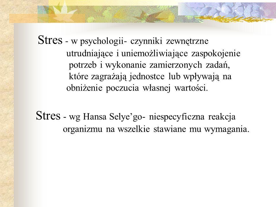 Stres - w psychologii- czynniki zewnętrzne utrudniające i uniemożliwiające zaspokojenie potrzeb i wykonanie zamierzonych zadań, które zagrażają jednos