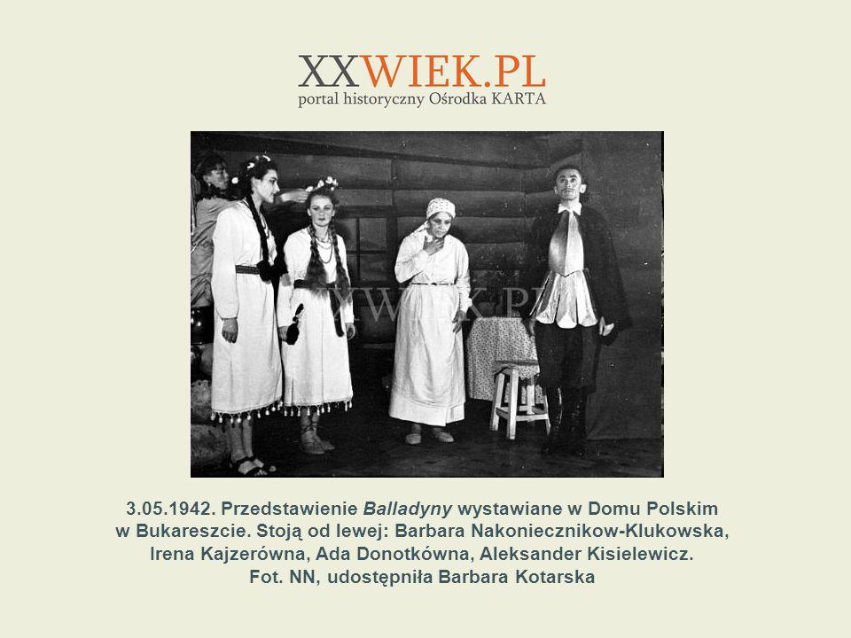 3.05.1942. Przedstawienie Balladyny wystawiane w Domu Polskim w Bukareszcie. Stoją od lewej: Barbara Nakoniecznikow-Klukowska, Irena Kajzerówna, Ada D