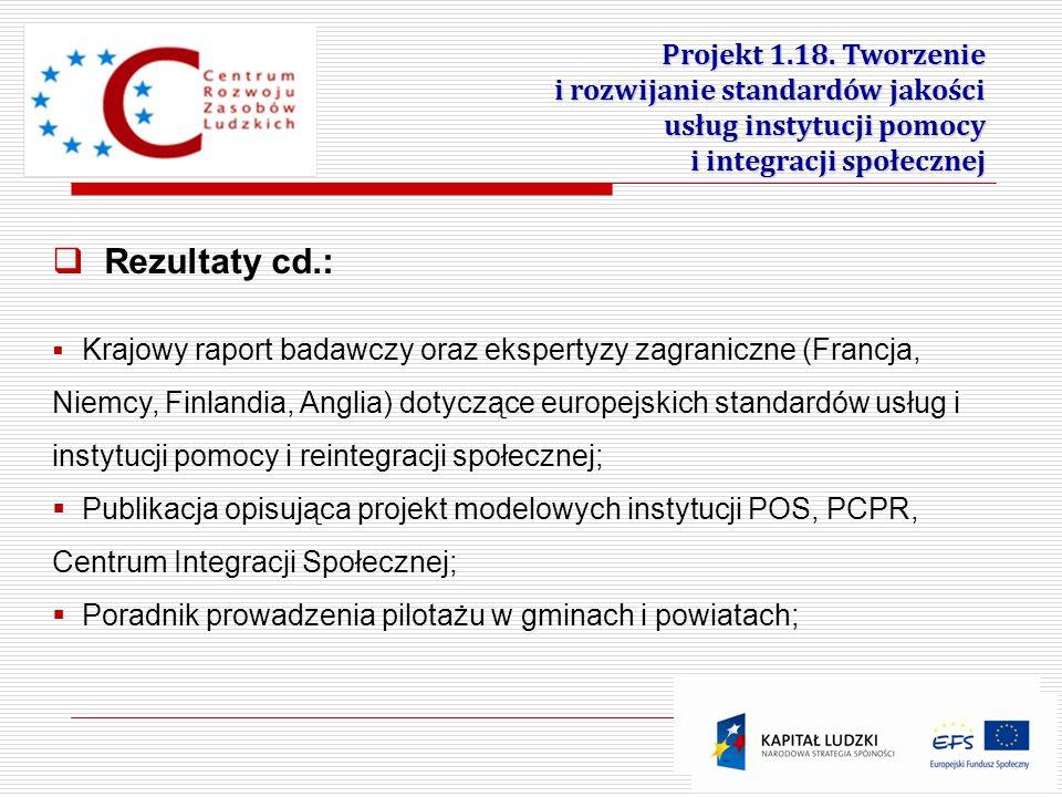 Projekt 1.18. Tworzenie i rozwijanie standardów jakości usług instytucji pomocy i integracji społecznej Rezultaty cd.: Krajowy raport badawczy oraz ek
