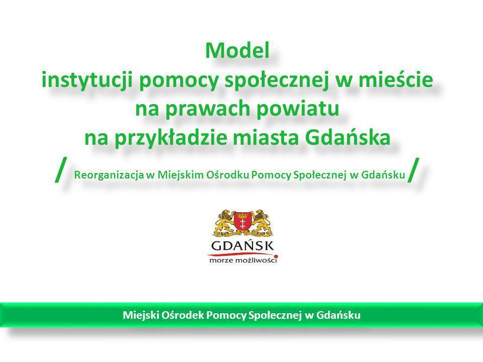 Model instytucji pomocy społecznej w mieście na prawach powiatu na przykładzie miasta Gdańska / Reorganizacja w Miejskim Ośrodku Pomocy Społecznej w G