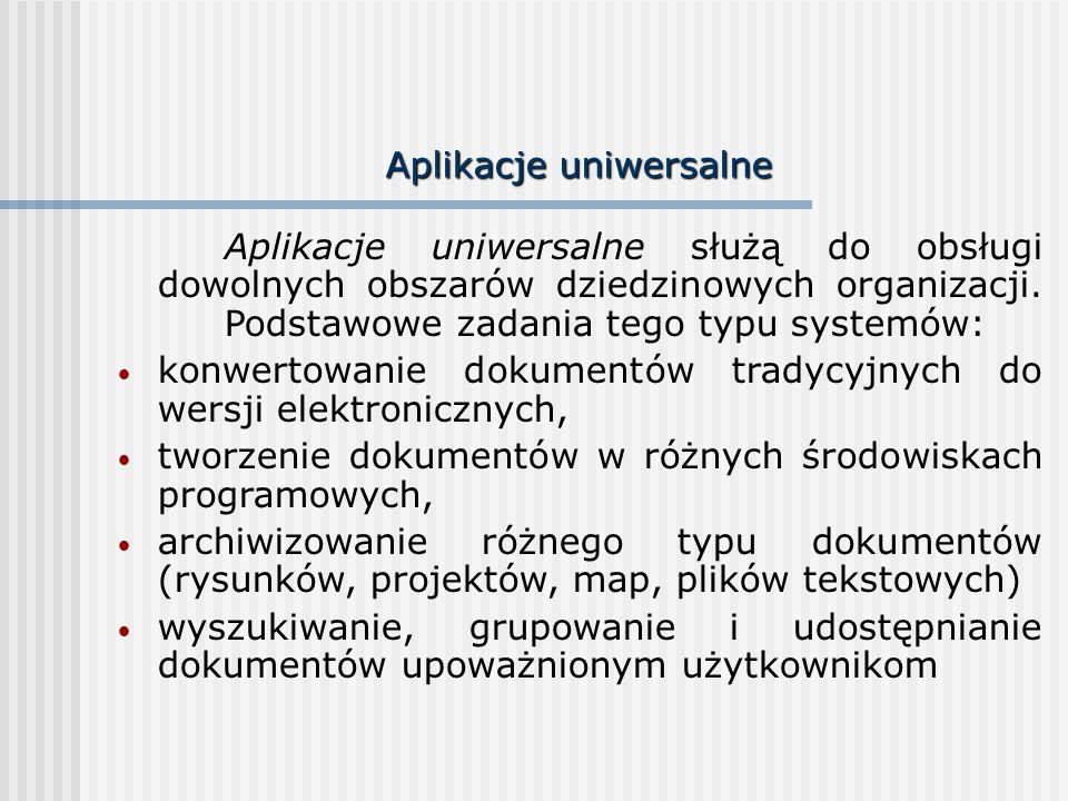 Aplikacje uniwersalne Aplikacje uniwersalne służą do obsługi dowolnych obszarów dziedzinowych organizacji.