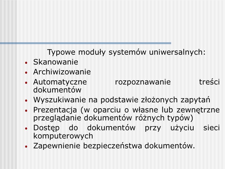 Typowe moduły systemów uniwersalnych: Skanowanie Archiwizowanie Automatyczne rozpoznawanie treści dokumentów Wyszukiwanie na podstawie złożonych zapytań Prezentacja (w oparciu o własne lub zewnętrzne przeglądanie dokumentów różnych typów) Dostęp do dokumentów przy użyciu sieci komputerowych Zapewnienie bezpieczeństwa dokumentów.