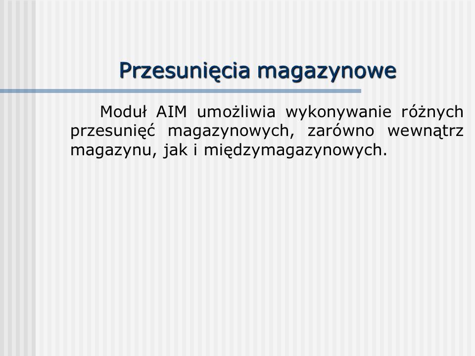 Przesunięcia magazynowe Moduł AIM umożliwia wykonywanie różnych przesunięć magazynowych, zarówno wewnątrz magazynu, jak i międzymagazynowych.