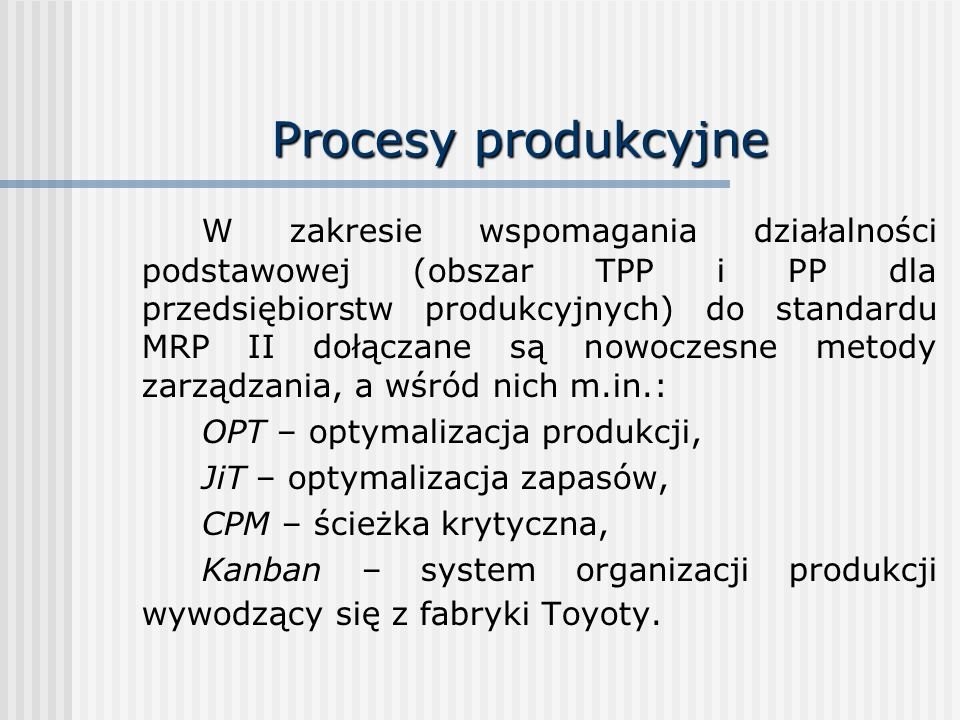 Procesy produkcyjne W zakresie wspomagania działalności podstawowej (obszar TPP i PP dla przedsiębiorstw produkcyjnych) do standardu MRP II dołączane
