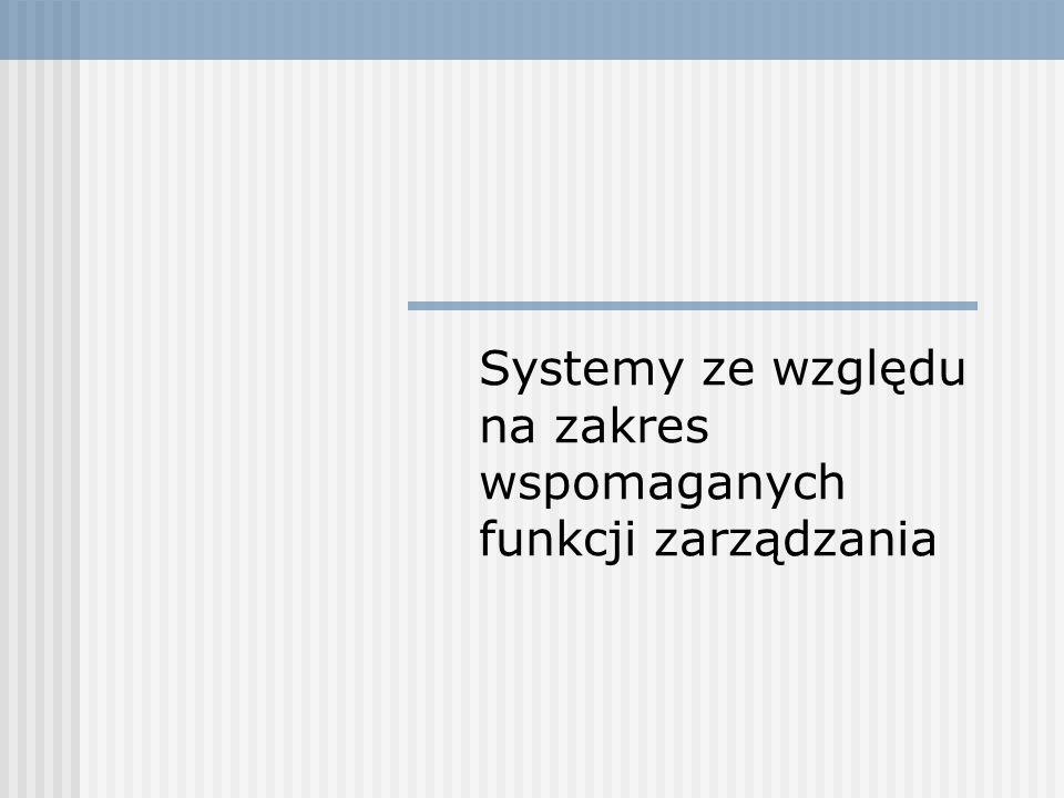 Ze względu na zakres wspomagania realizacji funkcji zarządzania wyróżnia się systemy ewidencyjno-sprawozdawcze (SES), systemy informowania kierownictwa (SIK), systemy wspomagania decyzji (SWD) oraz systemy z bazą wiedzy (SBW).