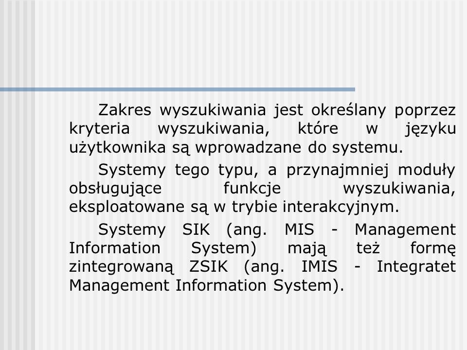 Zakres wyszukiwania jest określany poprzez kryteria wyszukiwania, które w języku użytkownika są wprowadzane do systemu. Systemy tego typu, a przynajmn