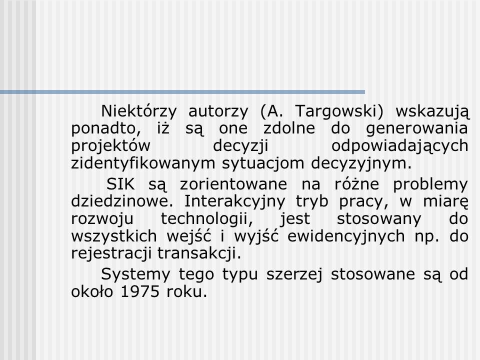 Niektórzy autorzy (A. Targowski) wskazują ponadto, iż są one zdolne do generowania projektów decyzji odpowiadających zidentyfikowanym sytuacjom decyzy
