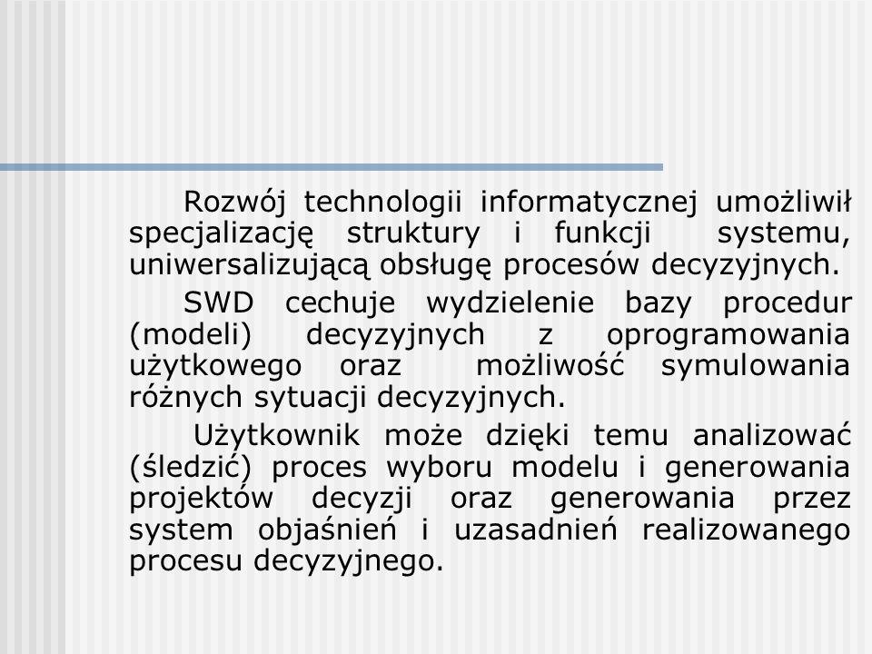 Rozwój technologii informatycznej umożliwił specjalizację struktury i funkcji systemu, uniwersalizującą obsługę procesów decyzyjnych. SWD cechuje wydz