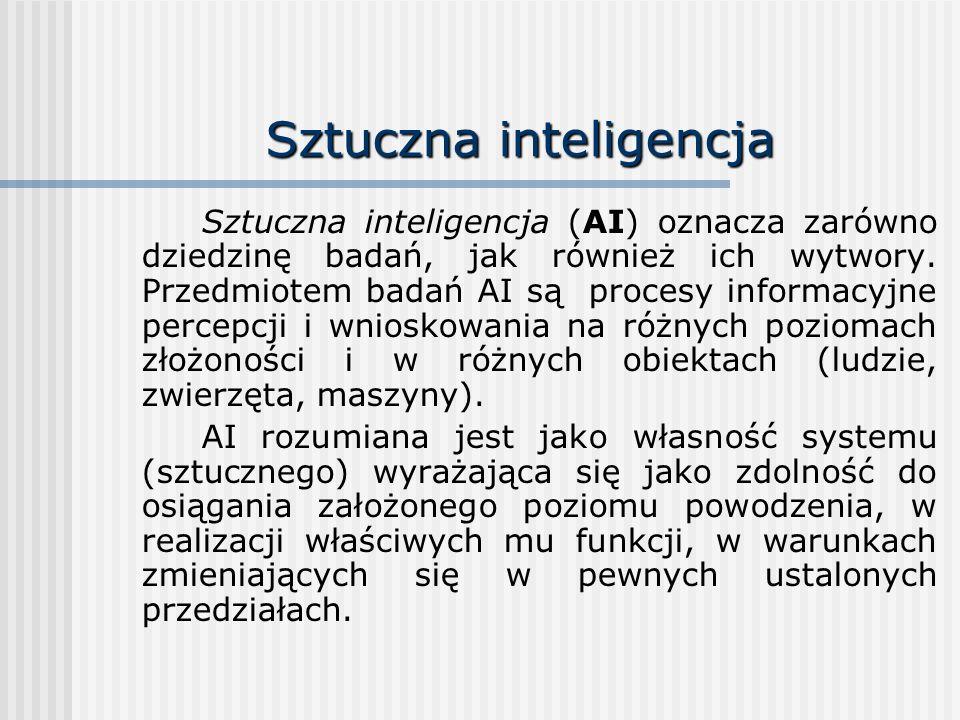 Sztuczna inteligencja Sztuczna inteligencja (AI) oznacza zarówno dziedzinę badań, jak również ich wytwory. Przedmiotem badań AI są procesy informacyjn