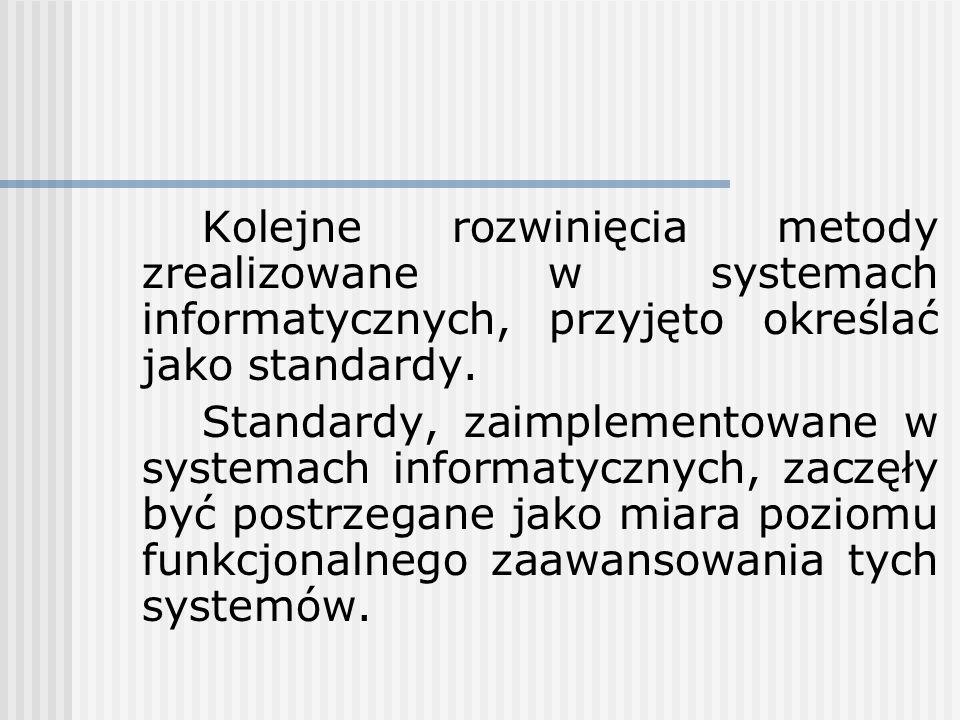 Kolejne rozwinięcia metody zrealizowane w systemach informatycznych, przyjęto określać jako standardy. Standardy, zaimplementowane w systemach informa