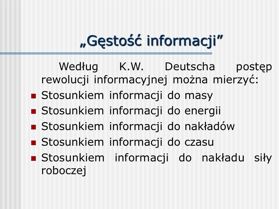 Gęstość informacji Według K.W. Deutscha postęp rewolucji informacyjnej można mierzyć: Stosunkiem informacji do masy Stosunkiem informacji do energii S