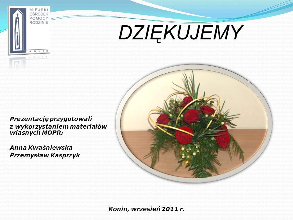DZIĘKUJEMY Konin, wrzesień 2011 r. Prezentację przygotowali z wykorzystaniem materiałów własnych MOPR: Anna Kwaśniewska Przemysław Kasprzyk