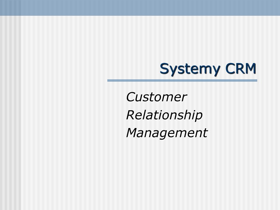 Systemy CRM CustomerRelationshipManagement