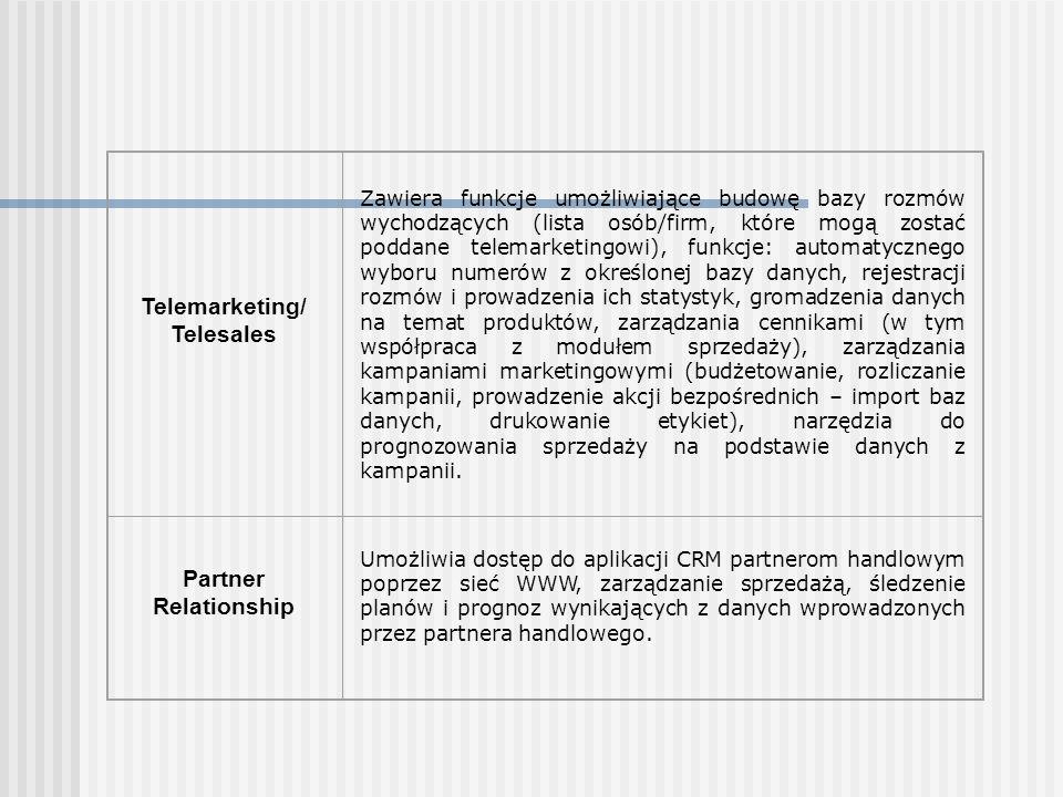 Telemarketing/ Telesales Zawiera funkcje umożliwiające budowę bazy rozmów wychodzących (lista osób/firm, które mogą zostać poddane telemarketingowi),