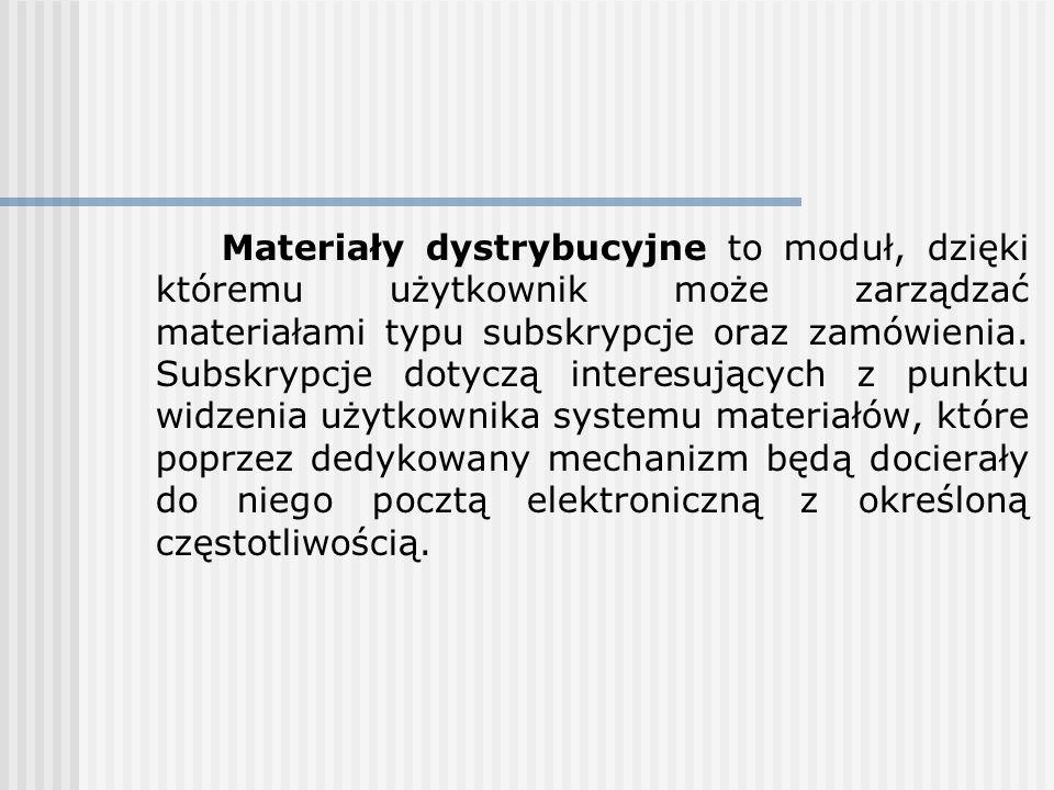 Materiały dystrybucyjne to moduł, dzięki któremu użytkownik może zarządzać materiałami typu subskrypcje oraz zamówienia. Subskrypcje dotyczą interesuj