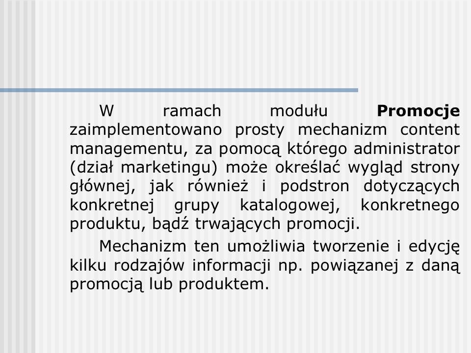 W ramach modułu Promocje zaimplementowano prosty mechanizm content managementu, za pomocą którego administrator (dział marketingu) może określać wyglą