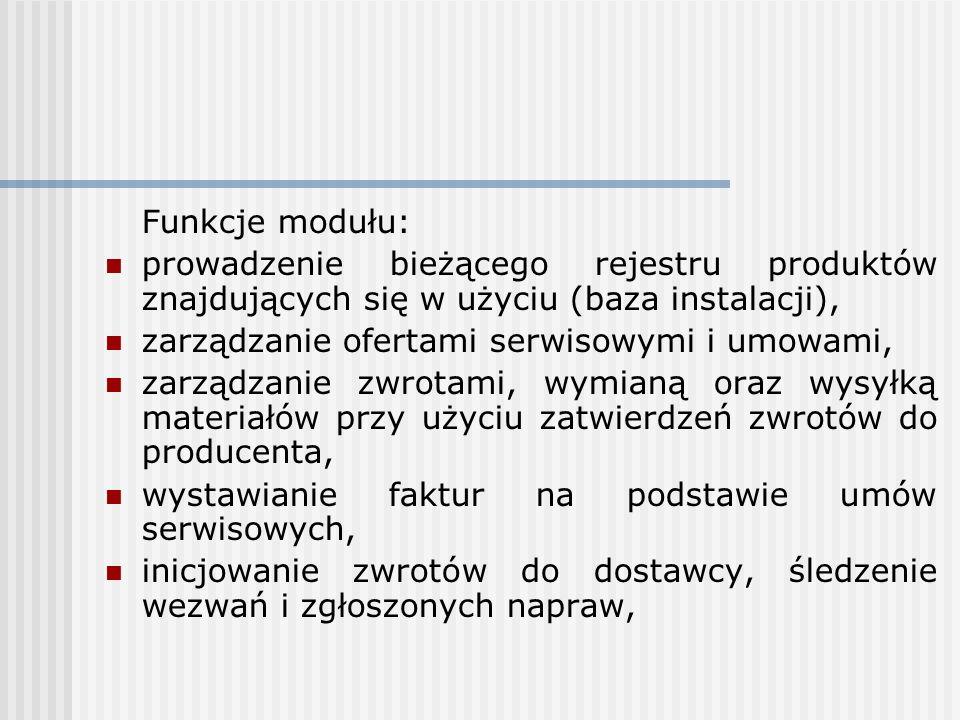 Funkcje modułu: prowadzenie bieżącego rejestru produktów znajdujących się w użyciu (baza instalacji), zarządzanie ofertami serwisowymi i umowami, zarz