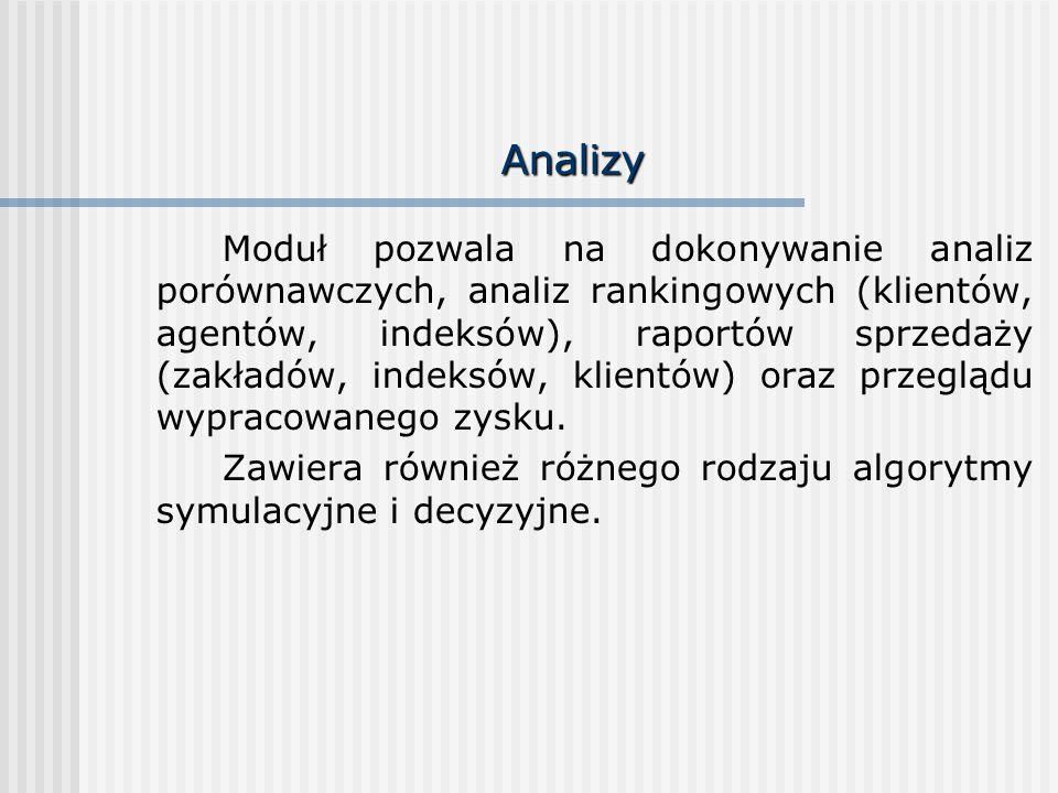 Analizy Moduł pozwala na dokonywanie analiz porównawczych, analiz rankingowych (klientów, agentów, indeksów), raportów sprzedaży (zakładów, indeksów,