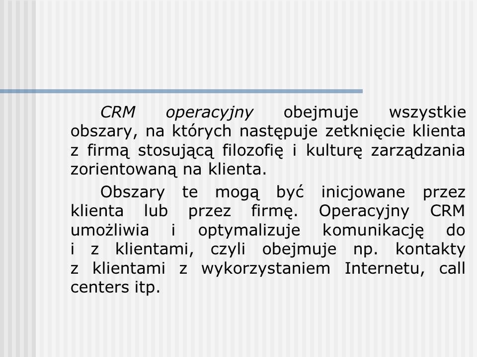 CRM operacyjny obejmuje wszystkie obszary, na których następuje zetknięcie klienta z firmą stosującą filozofię i kulturę zarządzania zorientowaną na k