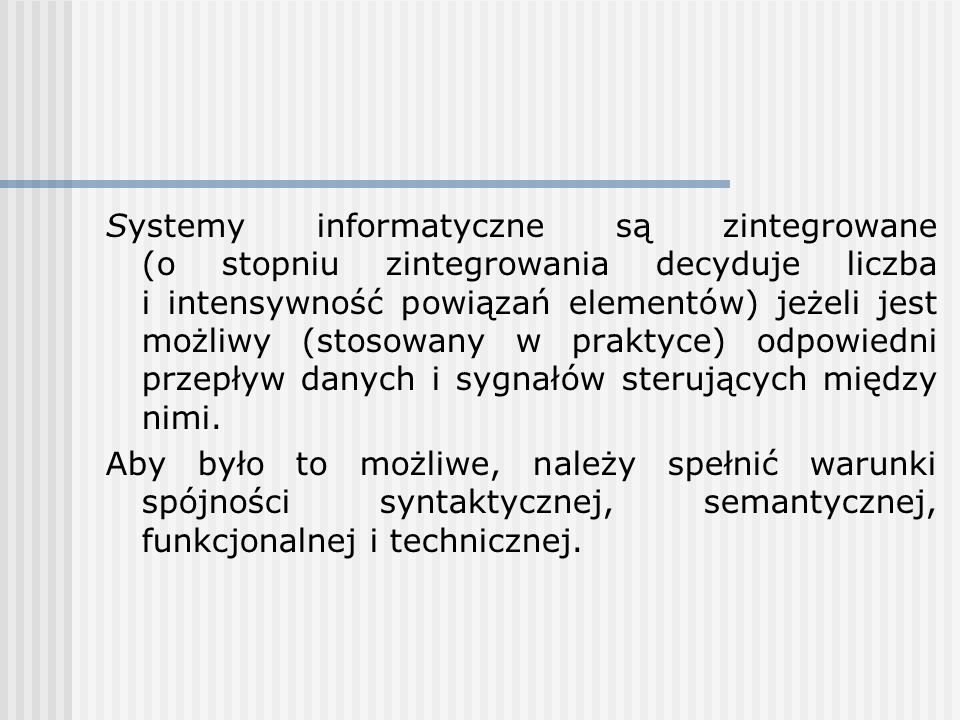 Systemy informatyczne są zintegrowane (o stopniu zintegrowania decyduje liczba i intensywność powiązań elementów) jeżeli jest możliwy (stosowany w pra