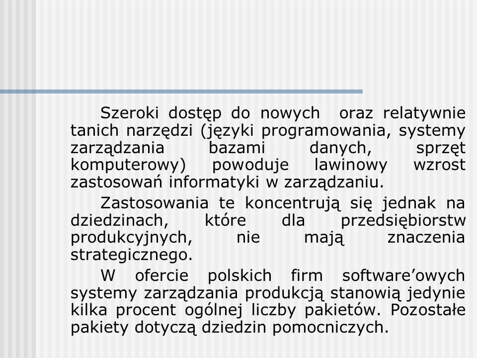 Szeroki dostęp do nowych oraz relatywnie tanich narzędzi (języki programowania, systemy zarządzania bazami danych, sprzęt komputerowy) powoduje lawino