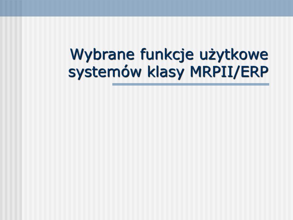Wybrane funkcje użytkowe systemów klasy MRPII/ERP
