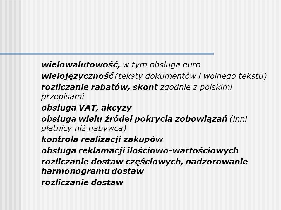 wielowalutowość, w tym obsługa euro wielojęzyczność (teksty dokumentów i wolnego tekstu) rozliczanie rabatów, skont zgodnie z polskimi przepisami obsł
