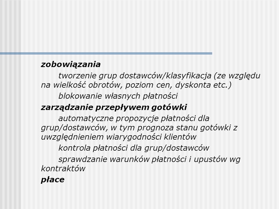 wielowalutowość, w tym obsługa euro wielojęzyczność (teksty dokumentów i wolnego tekstu) rozliczanie rabatów, skont zgodnie z polskimi przepisami obsługa VAT, akcyzy obsługa wielu źródeł pokrycia należności (inni płatnicy niż nabywca, różne punkty dostawy) obsługa operacji celnych kontrola realizacji zamówień obsługa polityki cenowej przedsiębiorstwa obsługa katalogów cenowych różne ceny i polityki cenowe dla różnych klas odbiorców