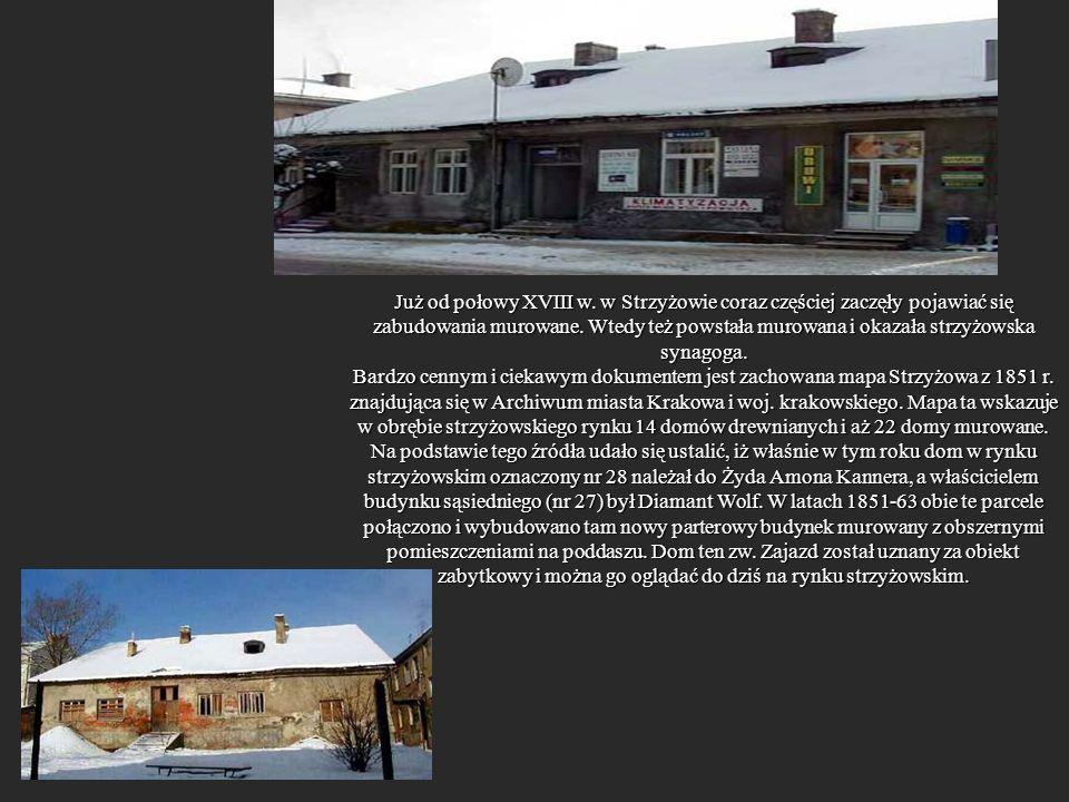 Już od połowy XVIII w. w Strzyżowie coraz częściej zaczęły pojawiać się zabudowania murowane. Wtedy też powstała murowana i okazała strzyżowska synago
