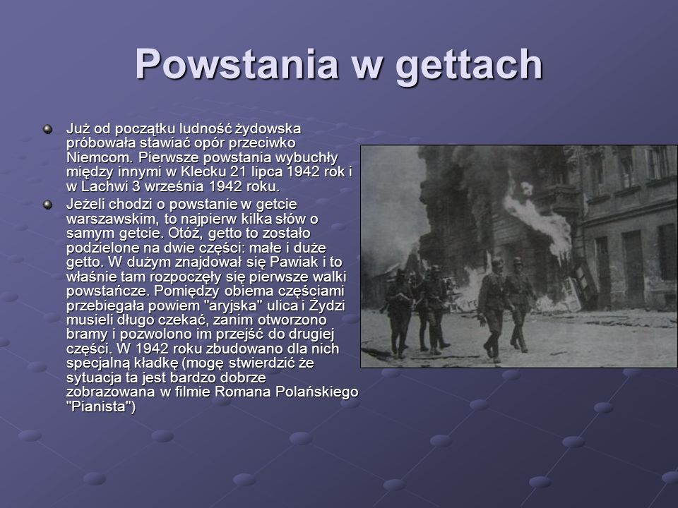 Powstania w gettach Już od początku ludność żydowska próbowała stawiać opór przeciwko Niemcom. Pierwsze powstania wybuchły między innymi w Klecku 21 l