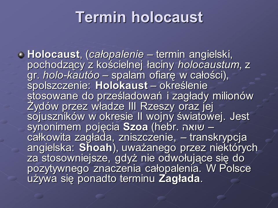 Termin holocaust Termin holocaust Holocaust, (całopalenie – termin angielski, pochodzący z kościelnej łaciny holocaustum, z gr. holo-kautóo – spalam o