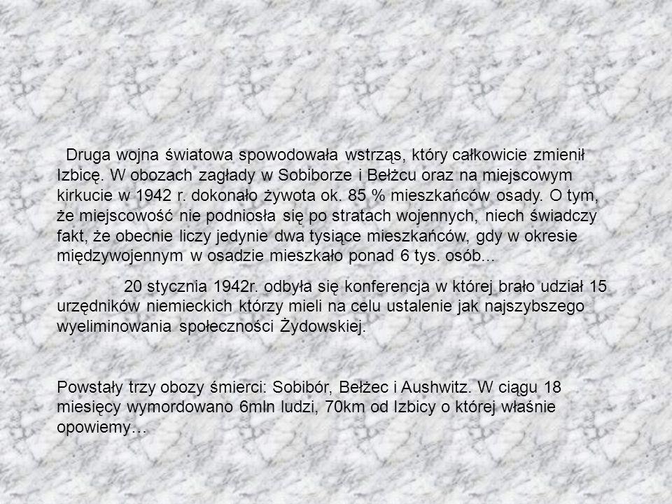 Druga wojna światowa spowodowała wstrząs, który całkowicie zmienił Izbicę. W obozach zagłady w Sobiborze i Bełżcu oraz na miejscowym kirkucie w 1942 r