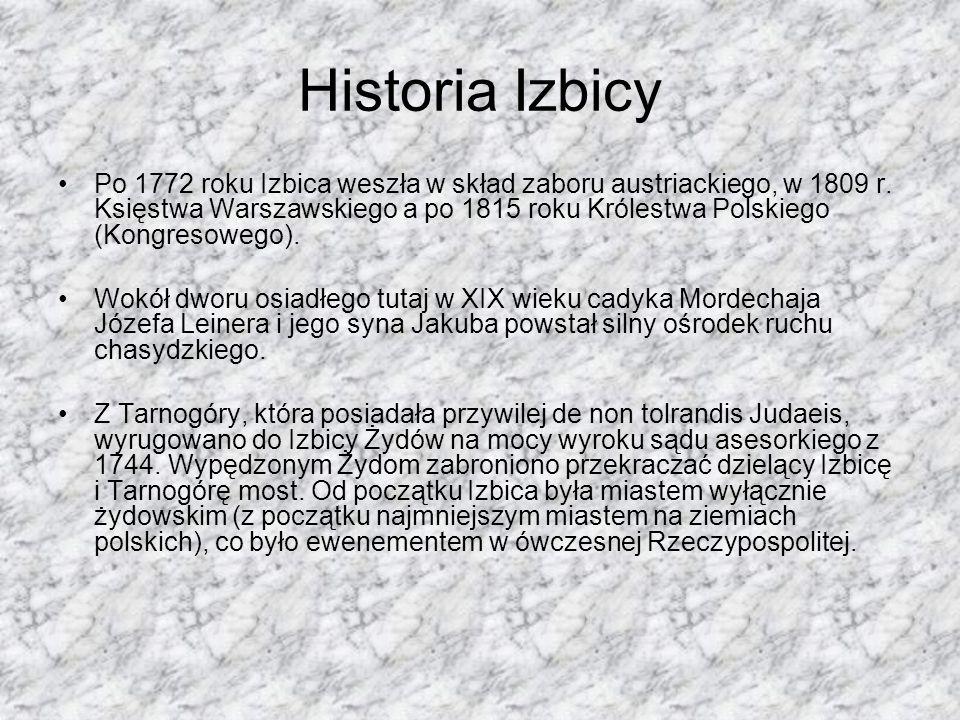 Historia Izbicy Po 1772 roku Izbica weszła w skład zaboru austriackiego, w 1809 r. Księstwa Warszawskiego a po 1815 roku Królestwa Polskiego (Kongreso