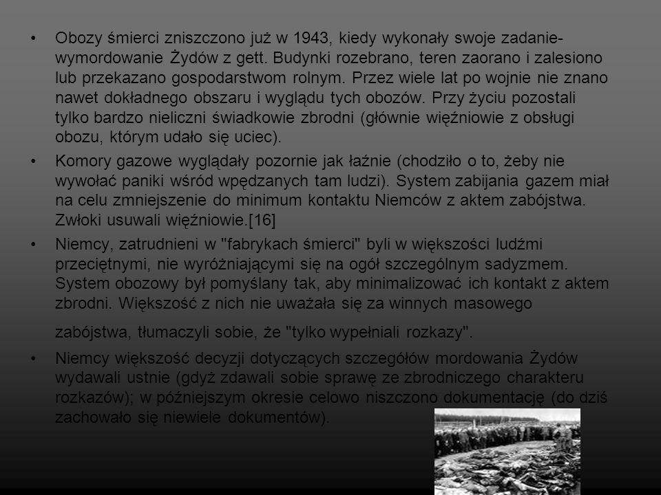 Obozy śmierci zniszczono już w 1943, kiedy wykonały swoje zadanie- wymordowanie Żydów z gett. Budynki rozebrano, teren zaorano i zalesiono lub przekaz