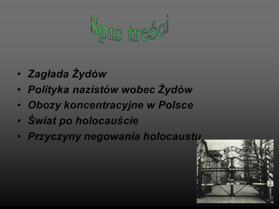 Zagłada Żydów Polityka nazistów wobec Żydów Obozy koncentracyjne w Polsce Świat po holocauście Przyczyny negowania holocaustu