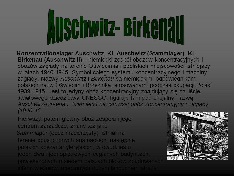 Konzentrationslager Auschwitz, KL Auschwitz (Stammlager), KL Birkenau (Auschwitz II) – niemiecki zespół obozów koncentracyjnych i obozów zagłady na te