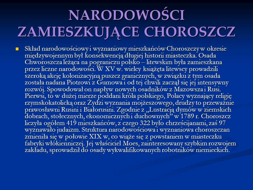 NARODOWOŚCI ZAMIESZKUJĄCE CHOROSZCZ Skład narodowościowy i wyznaniowy mieszkańców Choroszczy w okresie międzywojennym był konsekwencją długiej histori