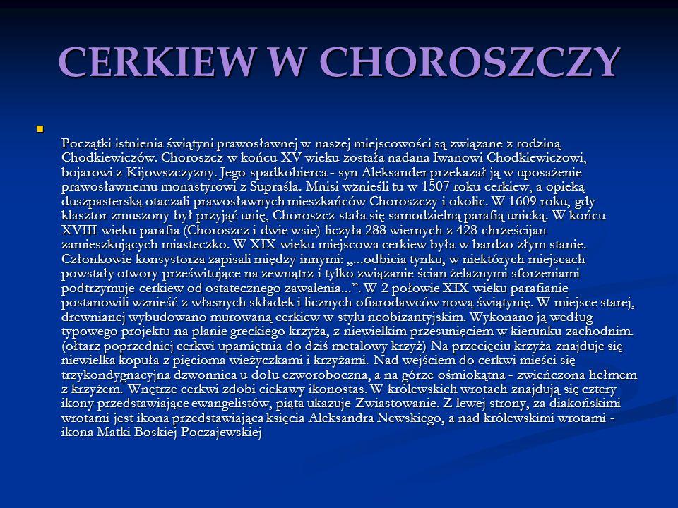 CERKIEW W CHOROSZCZY Początki istnienia świątyni prawosławnej w naszej miejscowości są związane z rodziną Chodkiewiczów. Choroszcz w końcu XV wieku zo