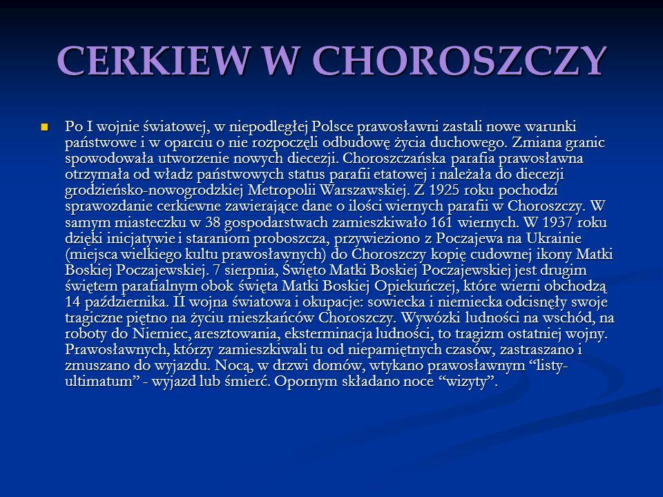 CERKIEW W CHOROSZCZY Po I wojnie światowej, w niepodległej Polsce prawosławni zastali nowe warunki państwowe i w oparciu o nie rozpoczęli odbudowę życ