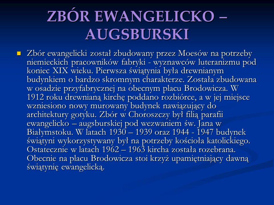ZBÓR EWANGELICKO – AUGSBURSKI Zbór ewangelicki został zbudowany przez Moesów na potrzeby niemieckich pracowników fabryki - wyznawców luteranizmu pod k