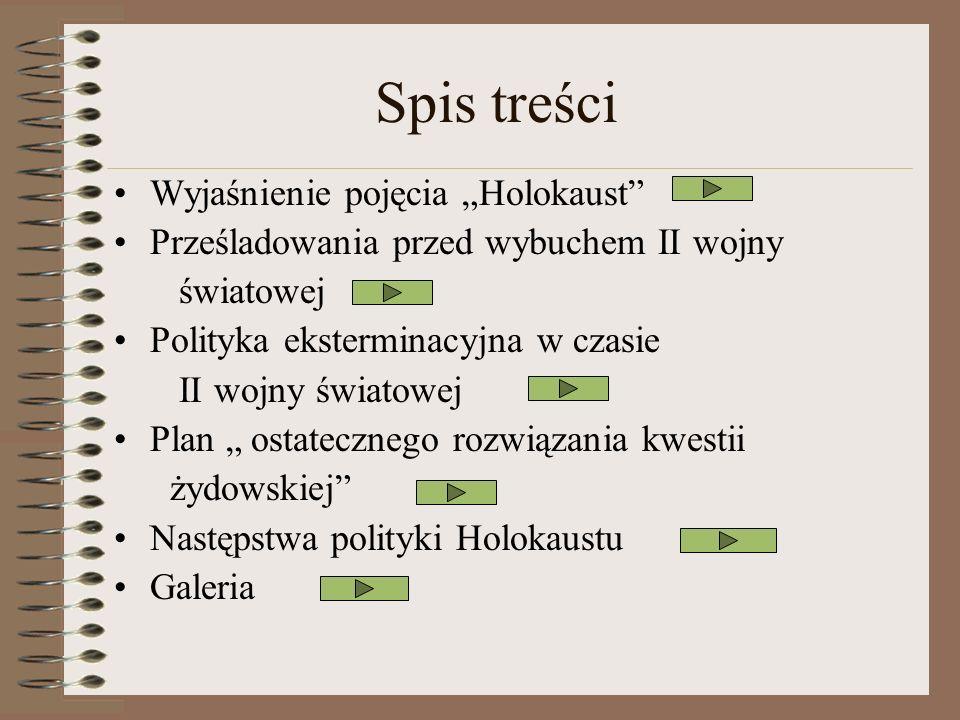 Spis treści Wyjaśnienie pojęcia Holokaust Prześladowania przed wybuchem II wojny światowej Polityka eksterminacyjna w czasie II wojny światowej Plan o