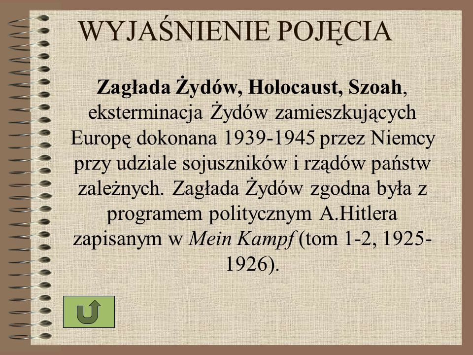 WYJAŚNIENIE POJĘCIA Zagłada Żydów, Holocaust, Szoah, eksterminacja Żydów zamieszkujących Europę dokonana 1939-1945 przez Niemcy przy udziale sojusznik