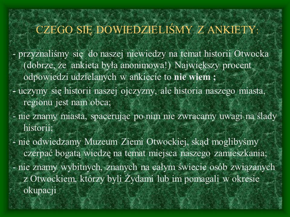 CZEGO SIĘ DOWIEDZIELIŚMY Z ANKIETY : - przyznaliśmy się do naszej niewiedzy na temat historii Otwocka (dobrze, że ankieta była anonimowa!) Największy